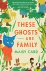 These Ghosts Are Family Cover Image