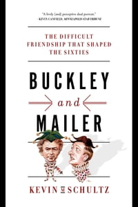 Buckley and Mailer: The Difficult Friendship That Shaped the Sixties