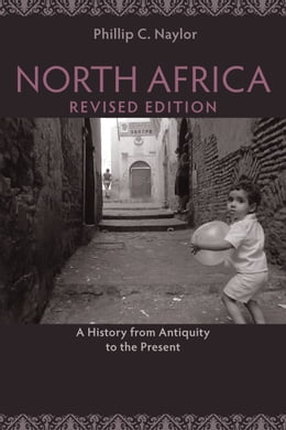 Book North Africa, Revised Edition: A History from Antiquity to the Present by Phillip C. Naylor