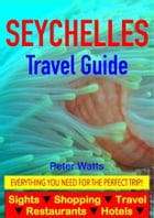 Seychelles Guide - Sightseeing, Hotel, Restaurant, Travel & Shopping Highlights by Peter Watts