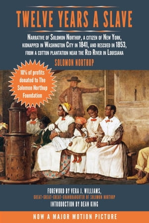 Twelve Years a Slave: Narrative of Solomon Northup, a Citizen of New York, Kidnapped in Washington City in 1841, and Rescued in 1853, from a Cotton Plantation Near the Red River in Louisiana by Solomon Northup