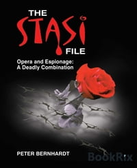 The Stasi File: Opera and Espionage: A Deadly Combination