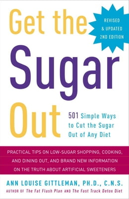 Book Get the Sugar Out, Revised and Updated 2nd Edition: 501 Simple Ways to Cut the Sugar Out of Any Diet by Ann Louise Gittleman, PH.D., CNS