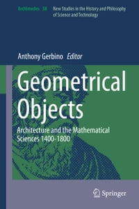 Geometrical Objects: Architecture and the Mathematical Sciences 1400-1800