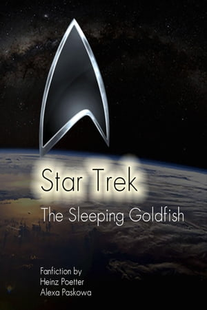 The Sleeping Goldfish - A Star Trek Story: Star Trek Fan-Fiction by Heinz Poetter