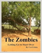 The Zombies Letting Go to Start Over by Cat Friske