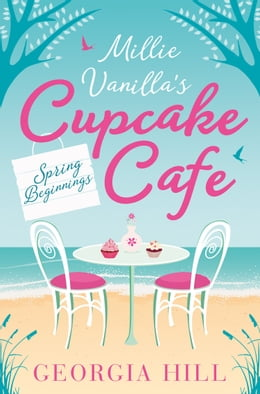 Book Spring Beginnings (Millie Vanilla's Cupcake Café, Book 1) by Georgia Hill