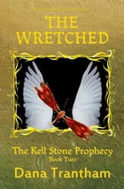 The Wretched: The Kell Stone Prophecy, #2 by Dana Trantham