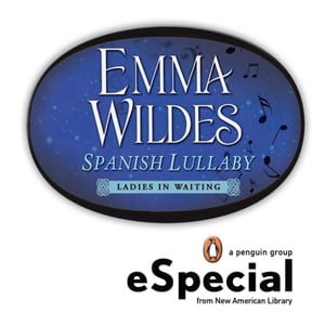 Spanish Lullaby: Ladies in Waiting An eSpecial from the New American Library by Emma Wildes