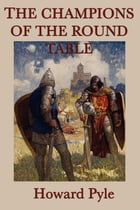 The Champions of the Round Table by Howard Pyle
