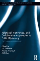 Relational, Networked and Collaborative Approaches to Public Diplomacy: The Connective Mindshift