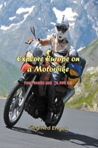 Explore Europe on a Motorbike by Siegfried Engels