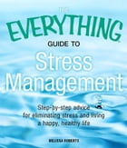 The Everything Guide to Stress Management: Step-by-step advice for eliminating stress and living a happy, healthy life by Melissa Roberts