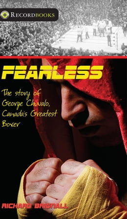 Book Fearless: The Story of George Chuvalo, Canada's Greatest Boxer by Richard Brignall