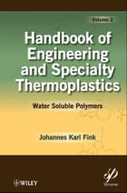 Handbook of Engineering and Specialty Thermoplastics, Water Soluble Polymers