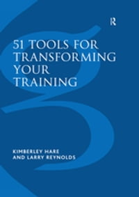 51 Tools for Transforming Your Training: Bringing Brain-Friendly Learning to Life