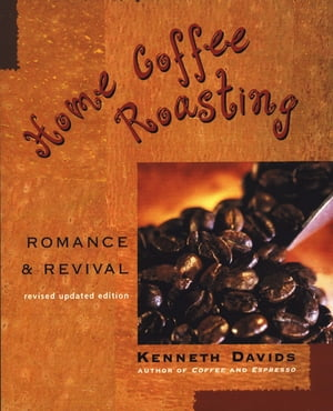 Home Coffee Roasting,  Revised,  Updated Edition Romance and Revival