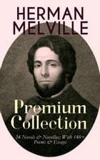 HERMAN MELVILLE – Premium Collection: 24 Novels & Novellas; With 140+ Poems & Essays: Adventure Classics, Sea Tales & Philosophical Novels, Including  by Herman Melville