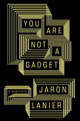 Book You Are Not a Gadget by Jaron Lanier