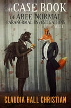 The Case Book of Abee Normal, Paranormal Investigations, V1 by Claudia Hall Christian
