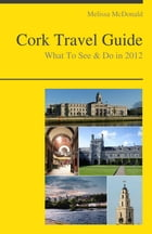 Cork, Ireland Travel Guide - What To See & Do by Melissa McDonald