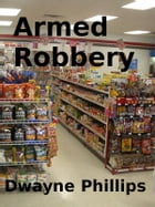 Armed Robbery by Dwayne Phillips