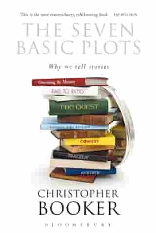 The Seven Basic Plots: Why We Tell Stories by Mr Christopher Booker