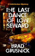 The Last Dance of Low Seward: A Vagrant Mystery by Brad Grusnick