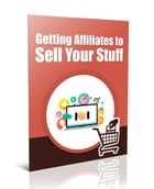 Getting Affiliates to Sell Your Stuff by Anonymous