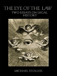 The Eye of the Law: Two Essays on Legal History