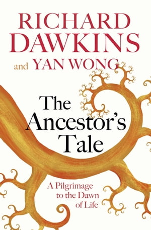 The Ancestor's Tale A Pilgrimage to the Dawn of Life