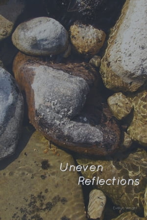 Uneven Reflections by Evelyn Wright