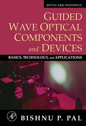 Guided Wave Optical Components and Devices Basics,  Technology,  and Applications