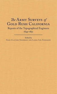 The Army Surveys of Gold Rush California: Reports of Topographical Engineers, 1849–1851