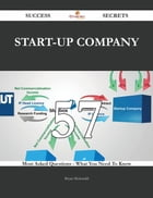 Start-up Company 57 Success Secrets - 57 Most Asked Questions On Start-up Company - What You Need…