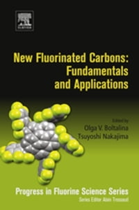 New Fluorinated Carbons: Fundamentals and Applications: Progress in Fluorine Science Series