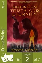 Between Truth and Eternity by Scott Moses