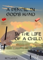 A Pencil In God's Hand In The Life Of A Child by Mogamat Tasleem Ludolph
