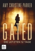 Gated - Die letzten 12 Tage: Roman by Bettina Münch