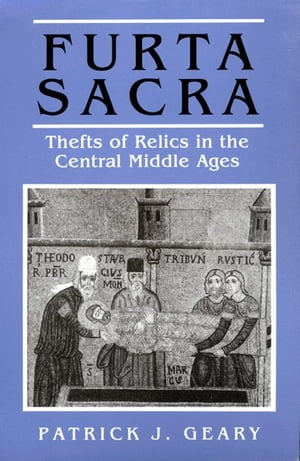 Furta Sacra Thefts of Relics in the Central Middle Ages
