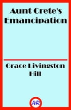 Aunt Crete's Emancipation (Illustrated) by Grace Livingston Hill
