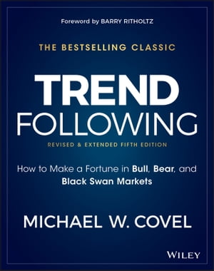 Trend Following: How to Make a Fortune in Bull, Bear, and Black Swan Markets de Michael W. Covel