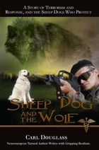 Sheep Dog and the Wolf: A Story of Terrorism and Response, and the Sheep Dogs Who Protect by Carl Douglass