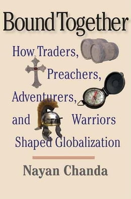 Book Bound Together: How Traders, Preachers, Adventurers, and Warriors Shaped Globalization by Chanda, Nayan,