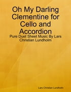 Oh My Darling Clementine for Cello and Accordion - Pure Duet Sheet Music By Lars Christian Lundholm by Lars Christian Lundholm