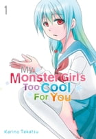 My Monster Girl's Too Cool for You, Vol. 1 by Karino Takatsu