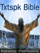 The Txtspk Bible: SMS Language Version of The Holy Bible by Bhaskar Banerjee