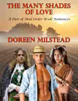 The Many Shades of Love: A Pair of Mail Order Bride Romances by Doreen Milstead