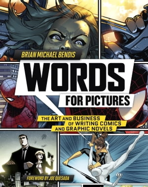 Words for Pictures The Art and Business of Writing Comics and Graphic Novels