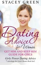 Dating Advice for Women: Get Him and Keep Him Guide for Girls: Girly Power Dating Advice * Astrology for Lover Bonus Book incl. by Stacey Green